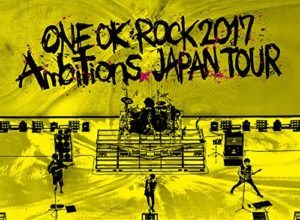 ONE OK ROCK 2017 Ambitions JAPAN TOUR